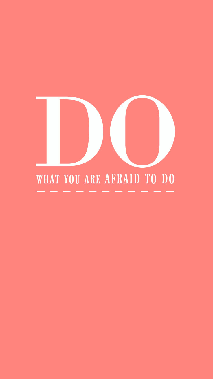 Do What You Are Afraid To